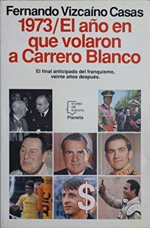 1973, EL AÑO EN QUE VOLARON A CARRERO BLANCO