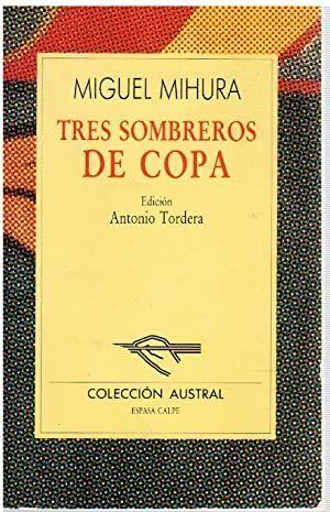 TRES SOMBREROS DE COPA/ MIGUEL MIHURA; EDICIÓN ANTONIO TORDERA