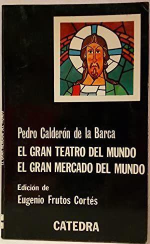 EL GRAN TEATRO DEL MUNDO EL GRAN MERCADO DEL MUNDO