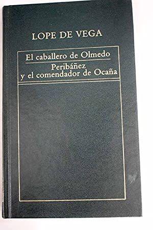 EL CABALLERO DE OLMEDO ; PERIBÁÑEZ Y EL COMENDADOR DE OCAÑA