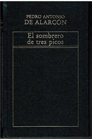 EL SOMBRERO DE TRES PICOS : [HISTORIA VERDADERA DE UN SUCEDIDO QUE ANDA EN ROMANCES, ESCRITA AHORA TAL Y COMO PASÓ]