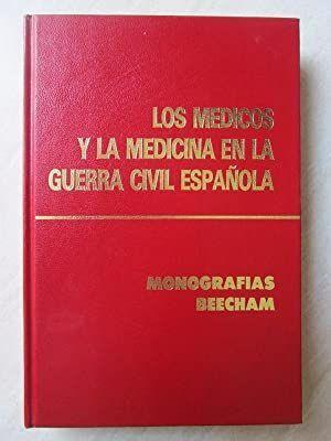LOS MÉDICOS Y LA MEDICINA EN LA GUERRA CIVIL ESPAÑOLA